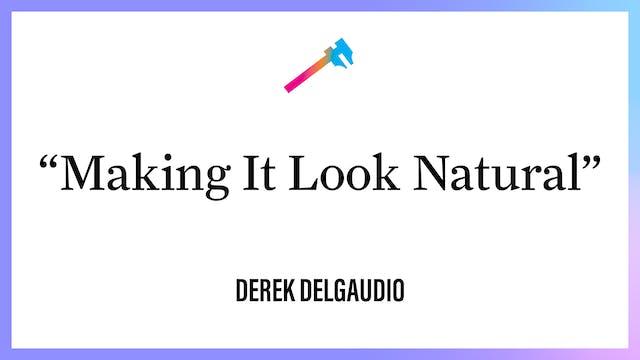 """Making It Look Natural"""