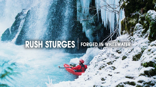 Rush Sturges | Forged in Whitewater