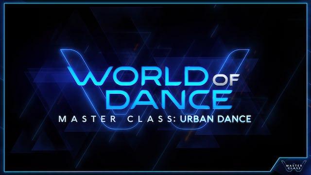 World of Dance Master Class: Urban Dance