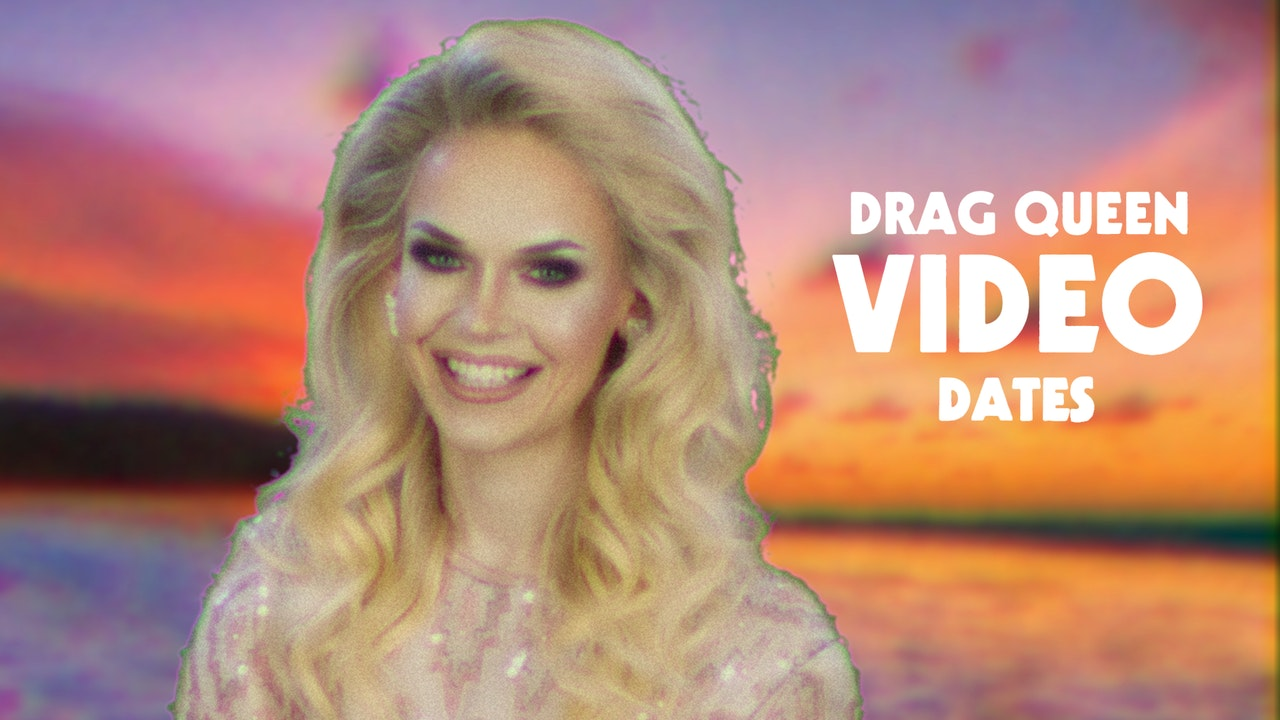 Drag Queen Video Dates