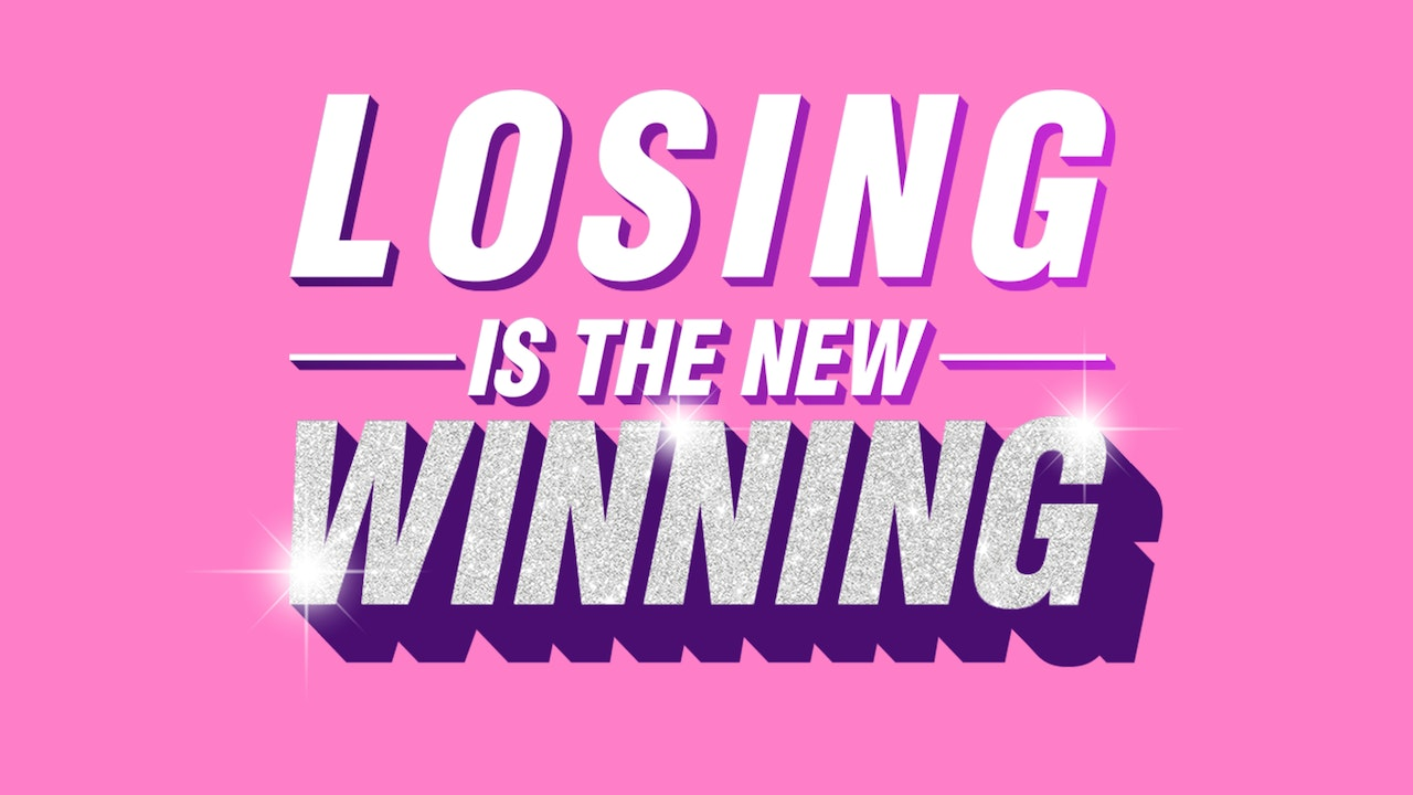 Losing is the New Winning