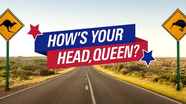 How's Your Head, Queen?