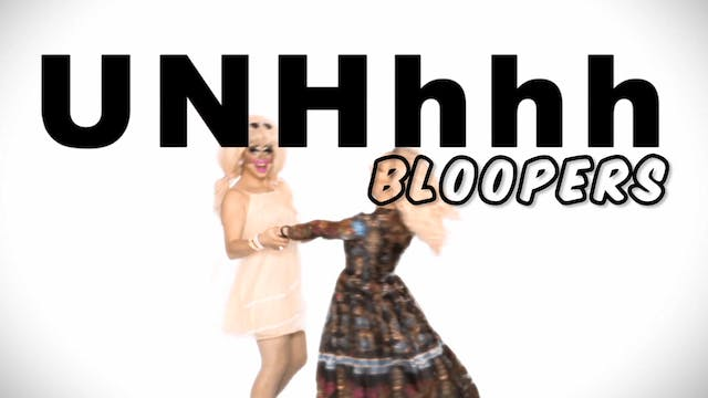 Bloopers: UNHhhh 17