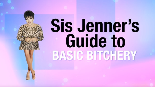 Sis Jenner's Guide To Basic Bitchery