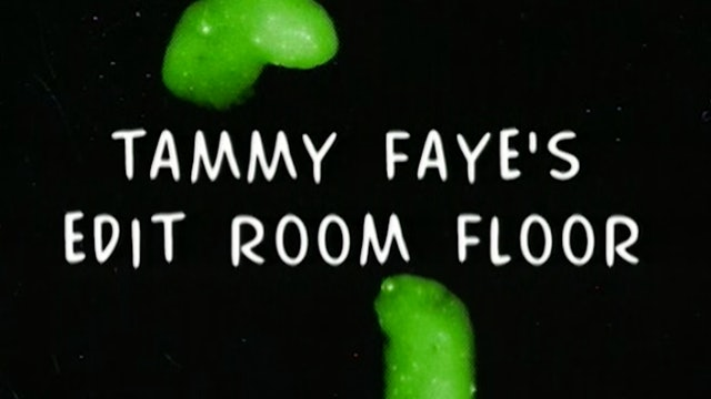 Tammy Faye's Edit Room Floor