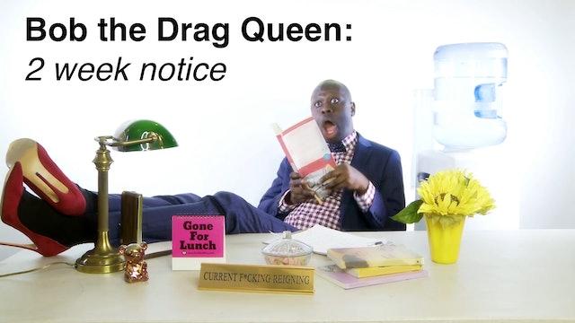 BOB the Drag Queen: 2 Week Notice 101