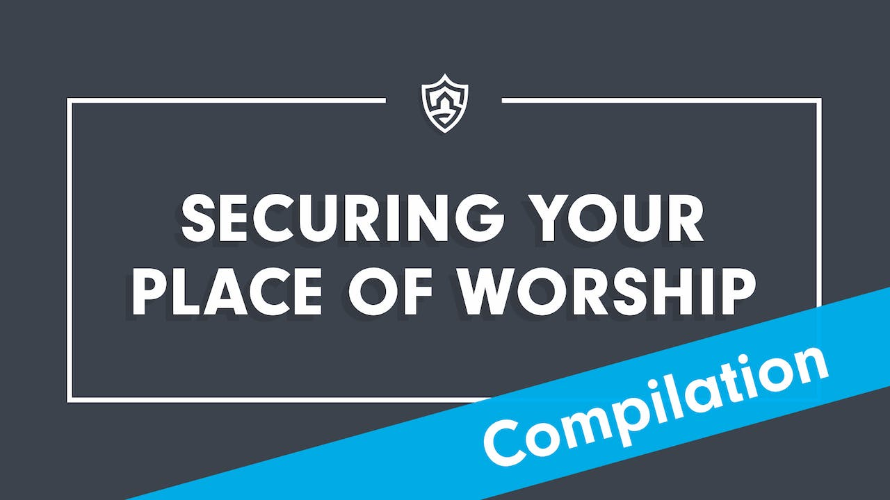 Securing your Place of Worship Compilation