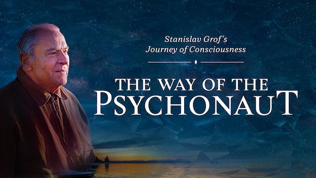 The Way of the Psychonaut: Stanislav Grof's Journey of Consciousness