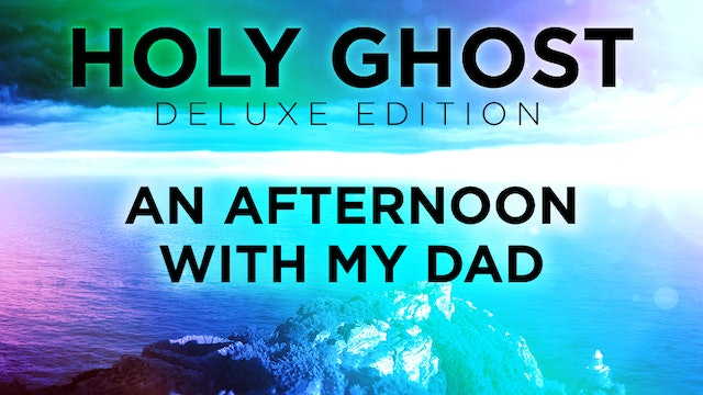 Holy Ghost Deluxe Edition - An Afternoon with My Dad