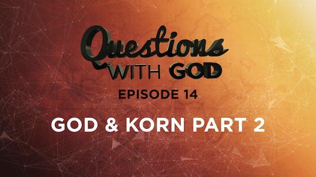Episode 14 - God & Korn Part 2 (New)