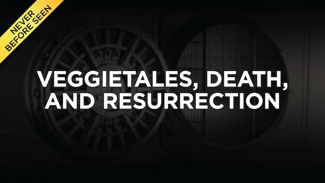 VeggieTales, Death, And Resurrection