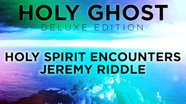 Holy Spirit Encounters - Jeremy Riddle