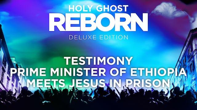 Prime Minister of Ethiopia Meets Jesus In Prison
