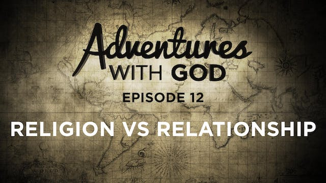 Episode 12 - Religion vs Relationship