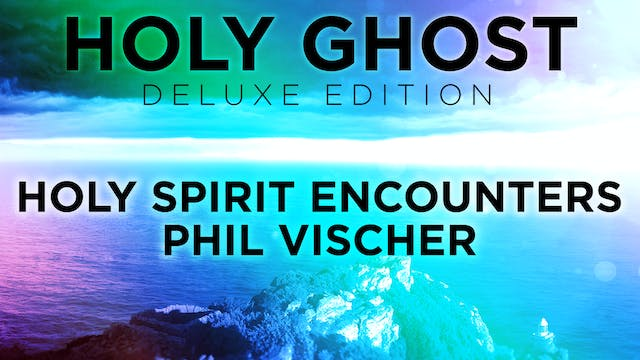 Holy Spirit Encounters - Phil Vischer