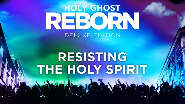 Holy Ghost Reborn - Resisting the Holy Spirit