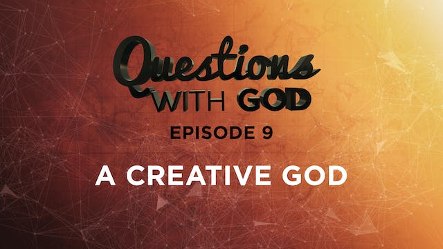 Episode 09 - A Creative God (New)