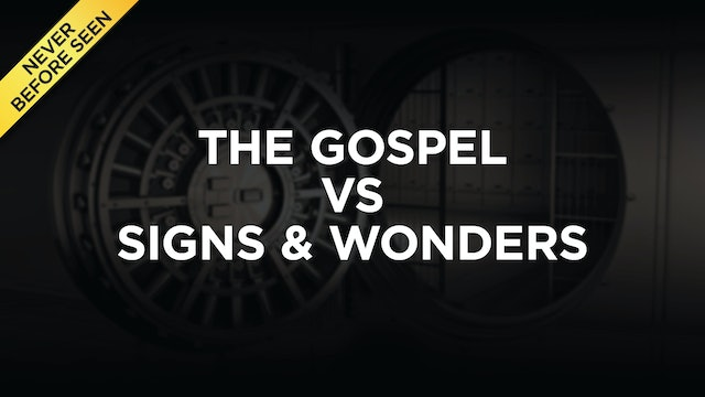 The Gospel vs Signs and Wonders (NEW!)