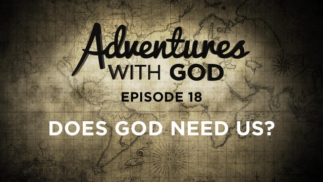 Episode 18 - Does God Need Us?