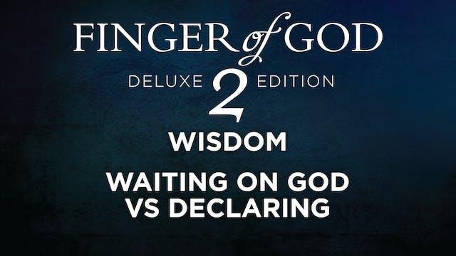 Waiting On God Vs Declaring