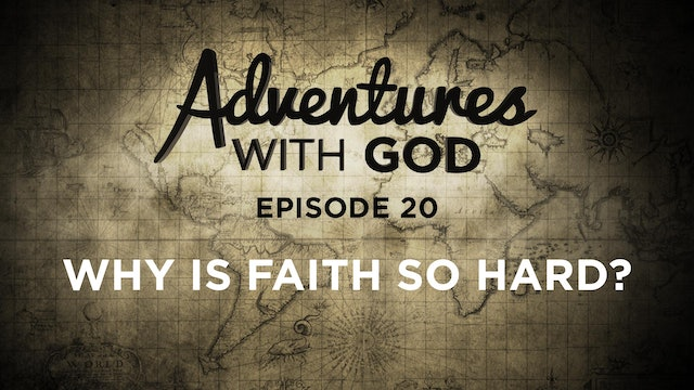 Episode 20 - Why is Faith So Hard?