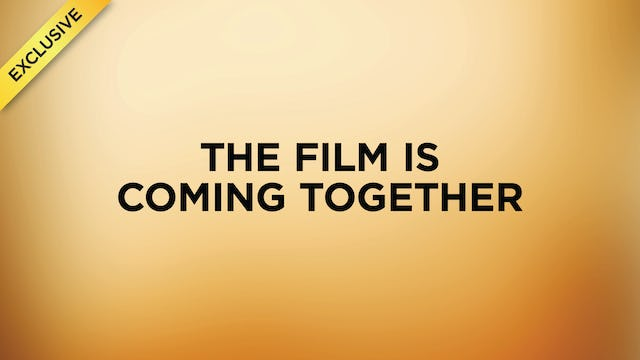 #7 - The Film Is Coming Together