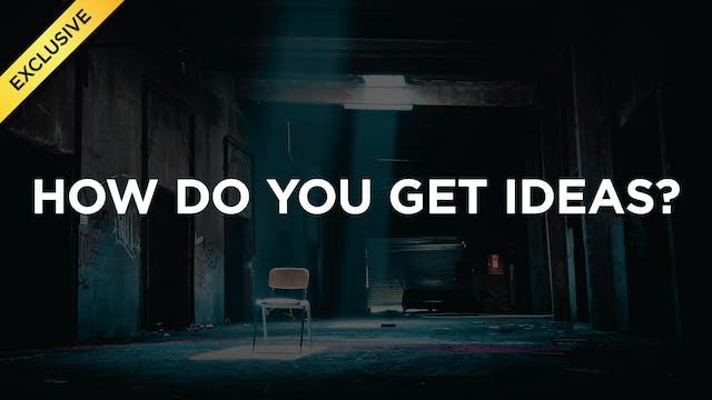 How Do You Get Ideas?
