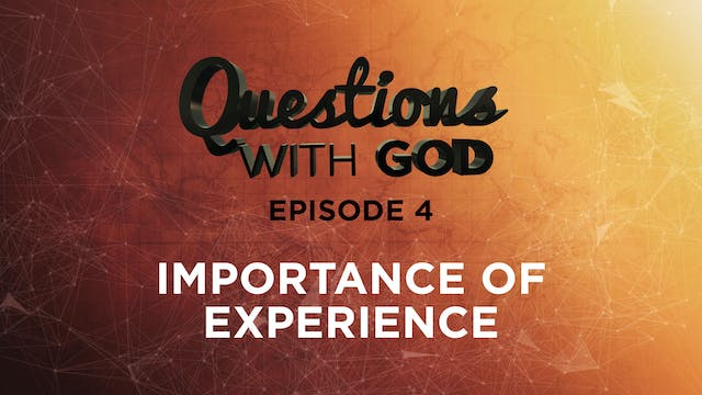 Episode 04 - Importance of Experience...