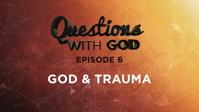 Episode 06 - God & Trauma (New)