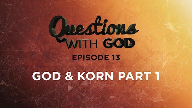 Episode 13 - God & Korn Part 1 (New)
