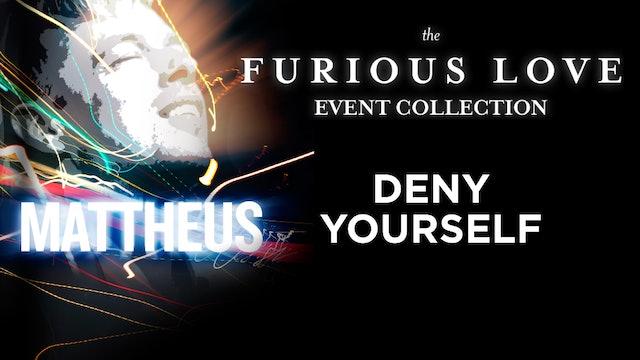 Furious Love Event - Mattheus van der Steen - Deny Yourself