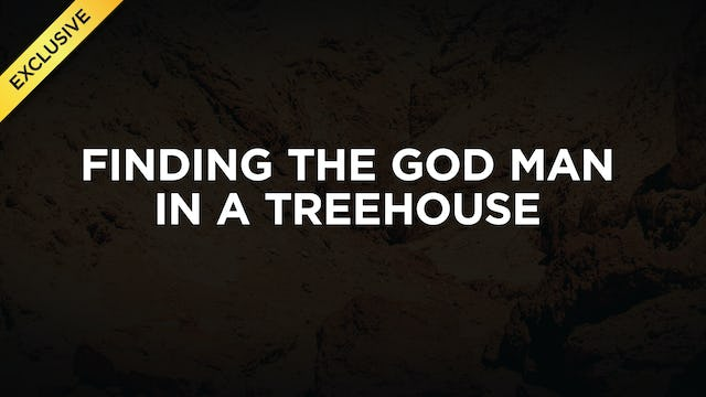 #1 - Finding The God Man In A Treehouse