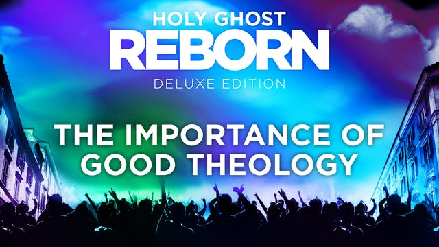 Holy Ghost Reborn - The importance of Good Theology