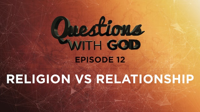 Episode 12 - Religion vs Relationship - ALL NEW!