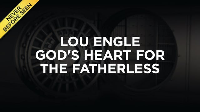 Lou Engle - God's Heart For The Fatherless