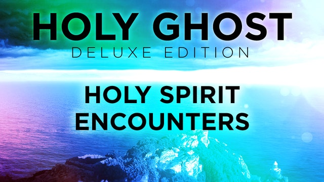 Holy Ghost Deluxe Edition - Holy Spirit Encounters