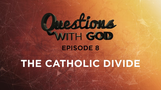 Episode 08 - The Catholic Divide - ALL NEW!