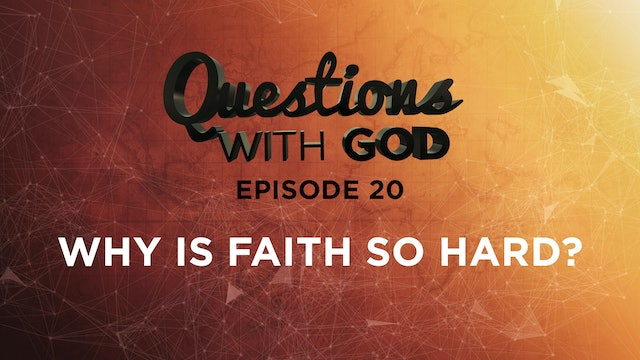 Episode 20 - Why is Faith So Hard? (New)