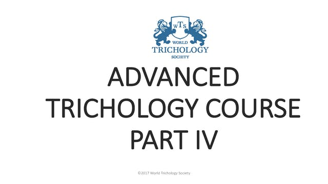 World Trichology Society Advanced Trichology Course Part IV