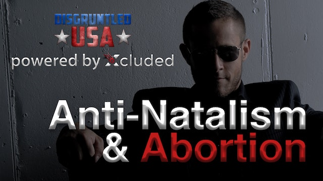 Disgruntled USA | Anti-Natalism & Late-Term Abortion