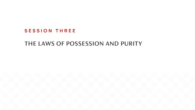 Session Three | The Laws of Possession and Purity