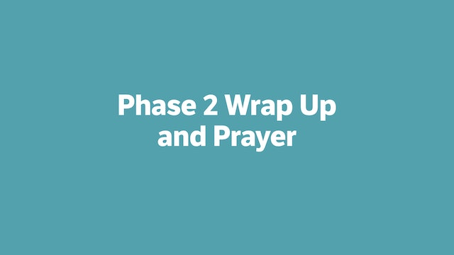 Phase 2 Wrap Up and Prayer