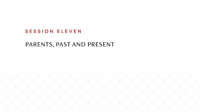 Session Eleven | Parents, Past and Present