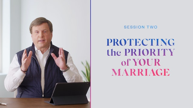 Session Two |  Protecting the Priority of Your Marriage