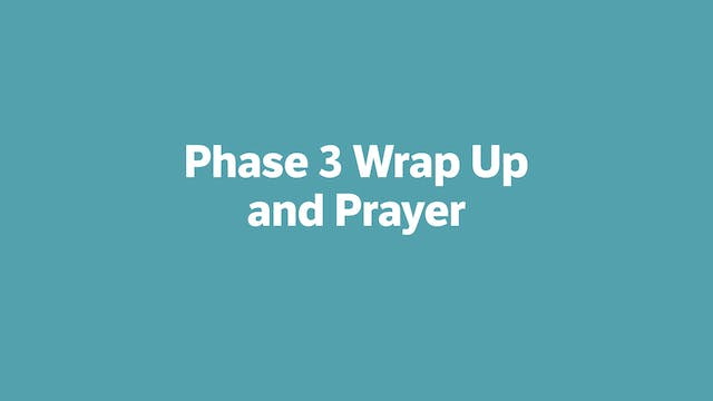 Phase 3 Wrap Up and Prayer