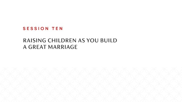 Session Ten | Raising Children as You...