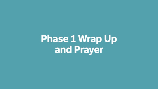 Phase 1 Wrap Up and Prayer