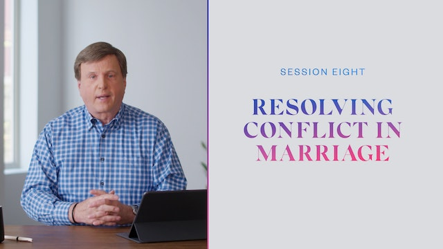 Session Eight | Resolving Conflict in Marriage