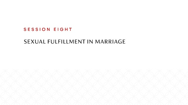 Session Eight | Sexual Fulfillment in Marriage