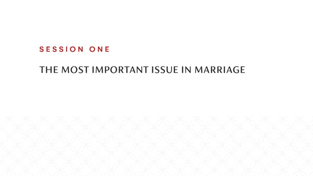 Session One | The Most Important Issue in Marriage